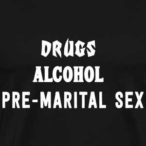 Drugs. Alcohol. Pre-Martial Sex T-Shirts - Men's Premium T-Shirt