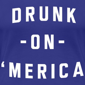 Drunk on 'Merica T-Shirts - Women's Premium T-Shirt