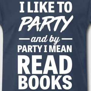 I like to party and by party I mean read books T-Shirts - Men's Premium T-Shirt