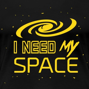 I need my space T-Shirts - Women's Premium T-Shirt