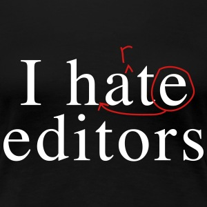 I hate/heart editors T-Shirts - Women's Premium T-Shirt
