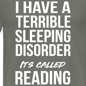 I have a terrible sleeping disorder reading T-Shirts - Men's Premium T-Shirt