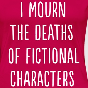 I mourn the deaths of fictional characters T-Shirts - Women's Premium T-Shirt