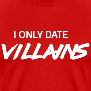 I only date villains T-Shirts - Men's Premium T-Shirt