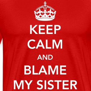 Keep Calm and Blame My Sister T-Shirts - Men's Premium T-Shirt