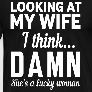 Looking at my wife I think Damn shes a lucky woman T-Shirts - Men's Premium T-Shirt