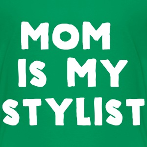 Mom is my stylist Baby & Toddler Shirts - Toddler Premium T-Shirt
