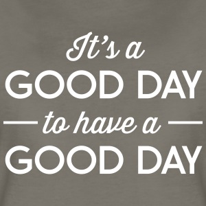 It's a good day to have a good day T-Shirts - Women's Premium T-Shirt