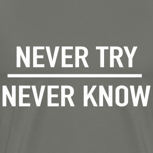 Never try. Never know T-Shirts - Men's Premium T-Shirt