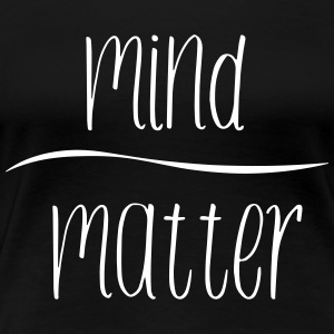 Mind over matter T-Shirts - Women's Premium T-Shirt