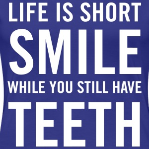 Life is short. Smile while you have teeth T-Shirts - Women's Premium T-Shirt