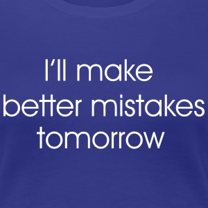 I'll make better mistakes tomorrow T-Shirts - Women's Premium T-Shirt