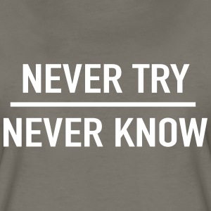 Never try. Never know T-Shirts - Women's Premium T-Shirt
