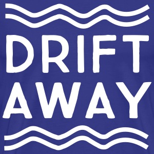 Drift Away T-Shirts - Men's Premium T-Shirt