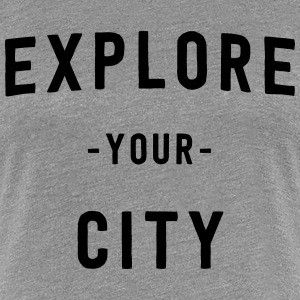 Explore your city T-Shirts - Women's Premium T-Shirt
