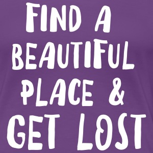 Find a beautiful place and get lost T-Shirts - Women's Premium T-Shirt