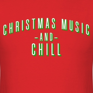 Christmas Music and Chill T-Shirts - Men's T-Shirt