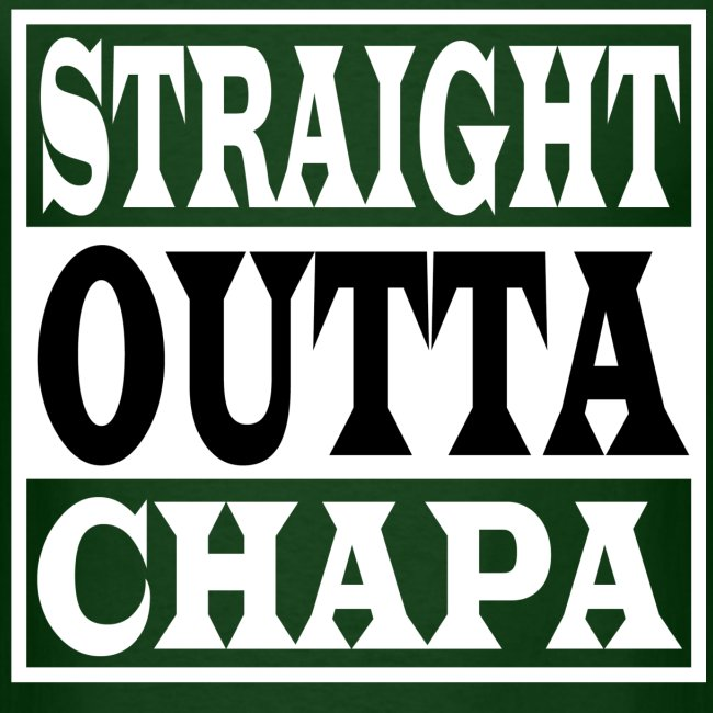 Straight Outta Chapa Black