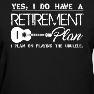 Retirement Plan On Playing Ukulele - Women's T-Shirt