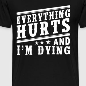 Everything Hurts - Men's Premium T-Shirt