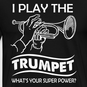 I Play The Trumpet Shirts - Men's Premium T-Shirt