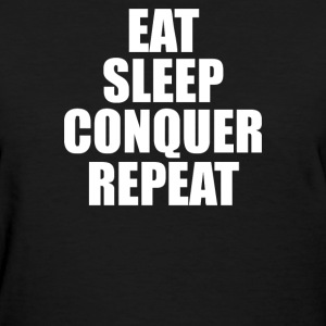 Eat Sleep Conquer Repeat - Women's T-Shirt