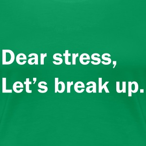 Dear stress, let's break up T-Shirts - Women's Premium T-Shirt