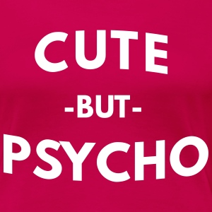 Cute but Psycho T-Shirts - Women's Premium T-Shirt