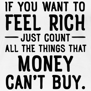 If You Want To Feel Rich... T-Shirts - Women's Premium T-Shirt