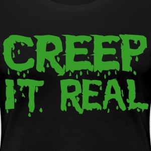 Creep it real T-Shirts - Women's Premium T-Shirt