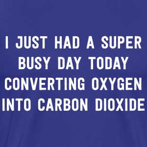 Super busy day converting oxygen to carbon dioxide T-Shirts - Men's Premium T-Shirt