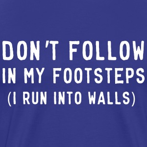 Don't follow footsteps. Run into Walls T-Shirts - Men's Premium T-Shirt