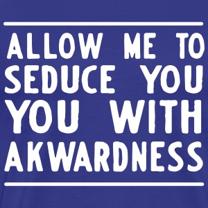 Allow me to seduce you with akwardness T-Shirts - Men's Premium T-Shirt