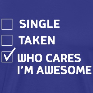 Single, Taken, Who cares I'm Awesome T-Shirts - Men's Premium T-Shirt