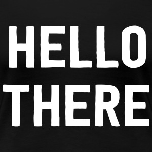 Hello There T-Shirts - Women's Premium T-Shirt