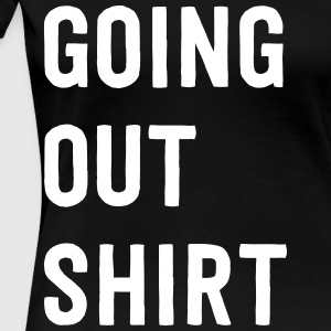 Going out Shirt T-Shirts - Women's Premium T-Shirt