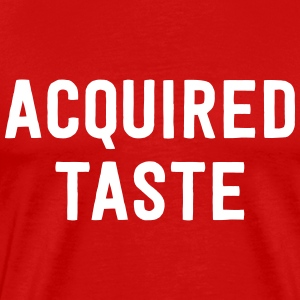 Acquired Taste T-Shirts - Men's Premium T-Shirt