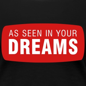 As seen in your dreams T-Shirts - Women's Premium T-Shirt