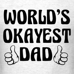 World's Okayest  Dad T-Shirts - Men's T-Shirt