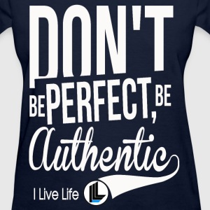 DON'T BE PERFECT, BE AUTHENTIC ILL T-Shirts - Women's T-Shirt