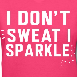 I don't sweat I sparkle T-Shirts - Women's V-Neck T-Shirt