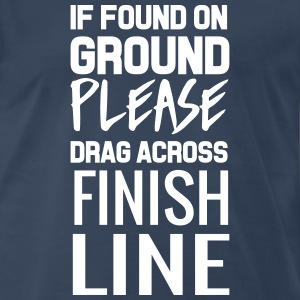 If found on ground drag over finish line T-Shirts - Men's Premium T-Shirt