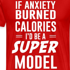 If anxiety burned calories I'd be a super model T-Shirts - Men's Premium T-Shirt