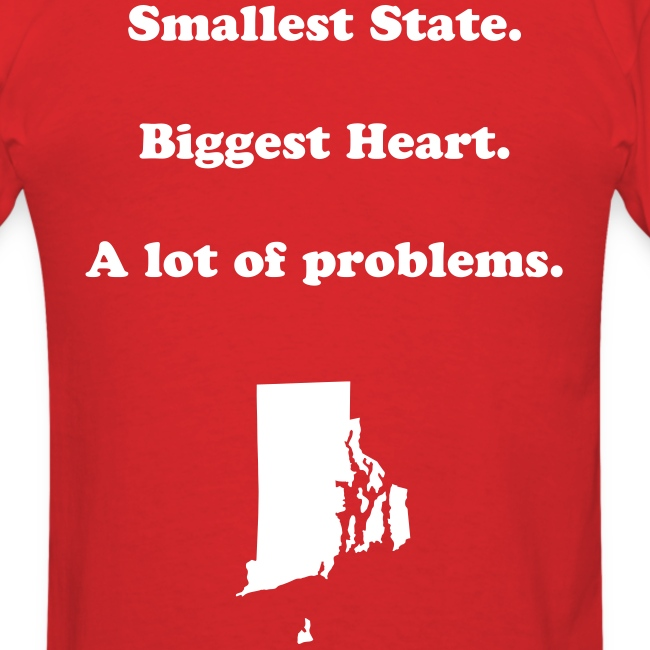 Smallest State. Biggest Heart. A lot of problems. RI