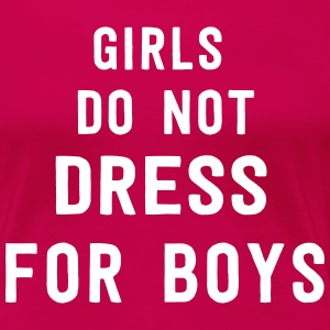 Girls do not dress for boys T-Shirts - Women's Premium T-Shirt