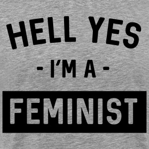 Hell Yes I'm a Feminist T-Shirts - Men's Premium T-Shirt