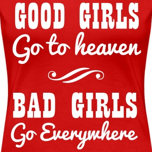 Good girls go to heaven. Bad girls go everywhere T-Shirts - Women's Premium T-Shirt