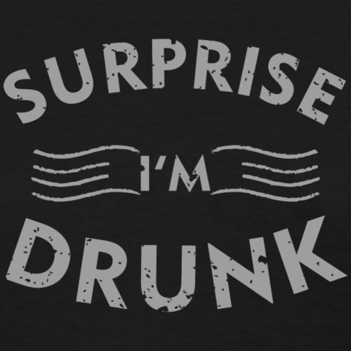 Surprise i'm Drunk