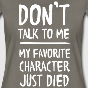 Don't talk to me my favorite character just died T-Shirts - Women's Premium T-Shirt
