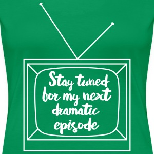 Stay tuned for my next dramatic episode T-Shirts - Women's Premium T-Shirt
